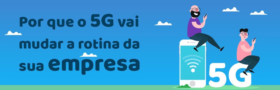 Por que o 5G vai mudar a rotina da sua empresa