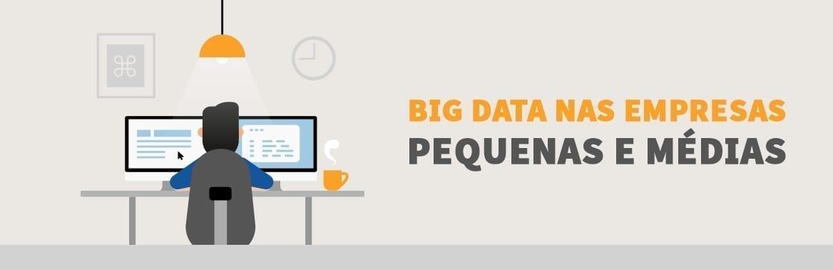 7 dicas para usar o Big Data nas empresas pequenas e médias